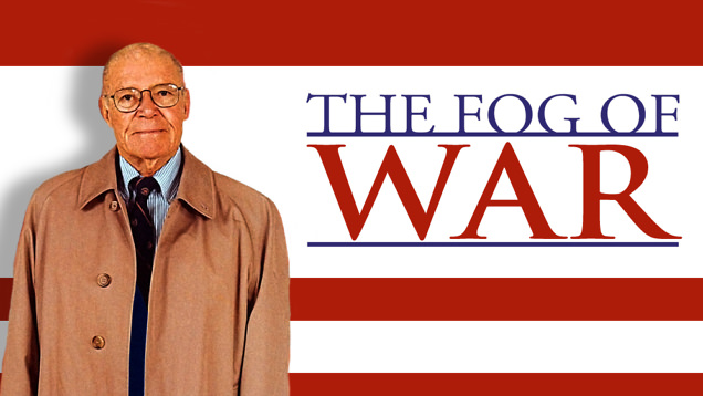 the-fog-of-war-eleven-lessons-from-the-life-of-robert-s-mcna-543e865443d4d